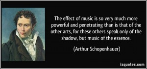 quote-the-effect-of-music-is-so-very-much-more-powerful-and-penetrating-than-is-that-of-the-other-arts-arthur-schopenhauer-26527